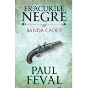 Fracurile negre. Banda Cadet. Vol. 8/Paul Feval
