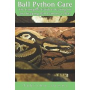 Ball Python Care: The Complete Guide to Caring for and Keeping Ball Pythons as Pets, Paperback/Tabitha Jones