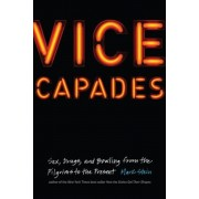 Vice Capades: Sex, Drugs, and Bowling from the Pilgrims to the Present, Hardcover