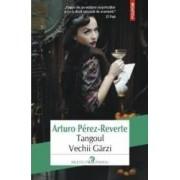 Tangoul Vechii Garzi - Arturo Perez-Reverte