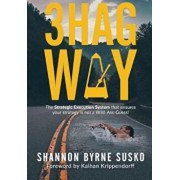 3HAG Way: The Strategic Execution System That Ensures Your Strategy Is Not a Wild-Ass-Guess!, Paperback/Shannon Byrne Susko