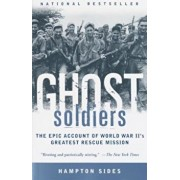Ghost Soldiers: The Epic Account of World War II's Greatest Rescue Mission, Paperback/Hampton Sides