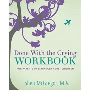 Done With The Crying WORKBOOK: for Parents of Estranged Adult Children, Paperback/Sheri McGregor