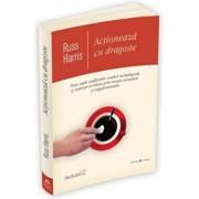Actioneaza cu dragoste - Pune capat conflictelor, rezolva neintelegerile si intareste-ti relatia prin terapia acceptarii si angajamentului/Russ Harris