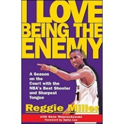 I Love Being the Enemy: A Season on the Court with the Nba's Best Shooter and Sharpest Tongue, Paperback/Reggie Miller