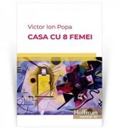 Casa cu 8 femei/Victor Ion Popa