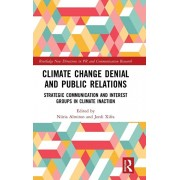 Climate Change Denial and Public Relations: Strategic Communication and Interest Groups in Climate Inaction, Hardcover/Nuria Almiron