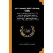 The Lesser Key of Solomon, Goetia: The Book of Evil Spirits Contains Two Hundred Diagrams and Seals for Invocation ... Translated From Ancient Manuscr, Paperback/Lauron William De Laurence