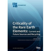 Criticality of the Rare Earth Elements: Current and Future Sources and Recycling, Paperback/Simon M. Jowitt