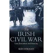 The Irish Civil War: Law, Execution and Atrocity, Paperback/Sean Enright