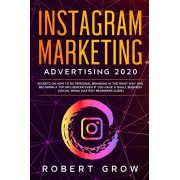 Instagram Marketing Advertising 2020: Secrets on how to do personal branding in the right way and becoming a top influencer even if you have a small b, Paperback/Robert Grow