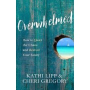 Overwhelmed: How to Quiet the Chaos and Restore Your Sanity, Paperback