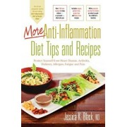 More Anti-Inflammation Diet Tips and Recipes: Protect Yourself from Heart Disease, Arthritis, Diabetes, Allergies, Fatigue and Pain, Paperback/Jessica K. Black