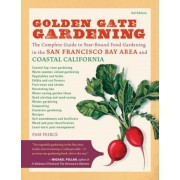 Golden Gate Gardening: The Complete Guide to Year-Round Food Gardening in the San Francisco Bay Area and Coastal California, Paperback