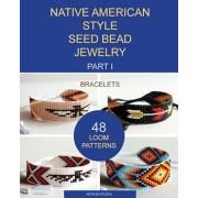 Native American Style Seed Bead Jewelry. Part I. Bracelets: 48 Loom Patterns, Paperback/Artium Studia
