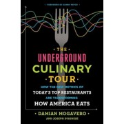 The Underground Culinary Tour: How the New Metrics of Today's Top Restaurants Are Transforming How America Eats, Hardcover