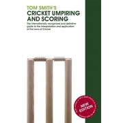 Tom Smith's Cricket Umpiring And Scoring. Laws of Cricket (2000 Code 4th Edition 2010), Paperback/Tom Smith