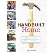 The Handbuilt Home: 34 Simple Stylish and Budget-Friendly Woodworking Projects for Every Room, Paperback/Ana White