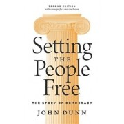 Setting the People Free: The Story of Democracy, Second Edition, Paperback/John Dunn