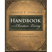 Charles Stanley's Handbook for Christian Living: Biblical Answers to Life's Tough Questions, Paperback/Charles Stanley