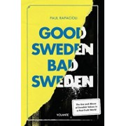 Good Sweden, Bad Sweden: The Use and Abuse of Swedish Values in a Post-Truth World, Paperback/Paul Rapacioli