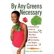 By Any Greens Necessary: A Revolutionary Guide for Black Women Who Want to Eat Great, Get Healthy, Lose Weight, and Look Phat, Paperback