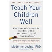 Teach Your Children Well: Why Values and Coping Skills Matter More Than Grades, Trophies, or 'Fat Envelopes', Paperback/Madeline Phd Levine