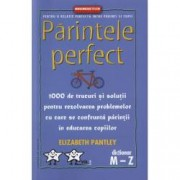 Parintele Perfect vol. 2 1000 de trucuri si solutii pentru rezolvarea problemelor cu care se confrunta parintii in educa