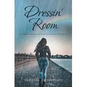 Dressin' Room: An Autobiography of Vanesia Johnson Thompson, Paperback/Vanesia Thompson