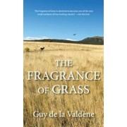The Fragrance of Grass, Paperback/Guy De La Valdene