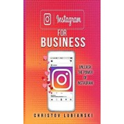 Instagram for Business: Unleash the Power of Instagram: With a Step-By-Step Guide for Your First 10,000 Followers and Learn the Ways to Moneti, Paperback/Christov Lubianski