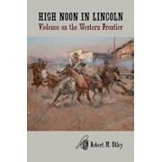 High Noon in Lincoln: Violence on the Western Frontier, Paperback/Robert M. Utley