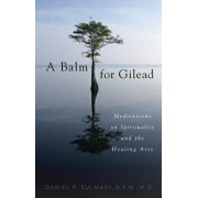 A Balm for Gilead: Meditations on Spirituality and the Healing Arts/Daniel P. Sulmasy