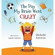 The Day My Brain Went Crazy: A Children's Book about Managing Emotions, Hardcover/Michelle Karavas