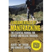"Fundamentals of Mantracking: The Step-By-Step Method: An Essential Primer for Search and Rescue Trackers, Paperback/Albert ""Ab"" Taylor"
