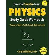 Essential Calculus-Based Physics Study Guide Workbook: Waves, Fluids, Sound, Heat, and Light, Paperback/Chris McMullen