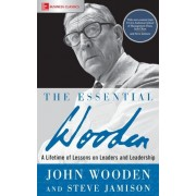 The Essential Wooden: A Lifetime of Lessons on Leaders and Leadership, Paperback