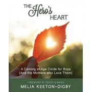 The Hero's Heart: A Coming of Age Circle for Boys (And the Mothers who Love Them), Paperback/Melia Keeton-Digby
