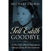 Tell Edith Goodbye: A True Crime Story of Depravity and Obsession During the Great Depression, Paperback/Michael Grimm