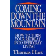 Coming Down the Mountain: How to Turn Your Retreat Into Everyday Living, Paperback