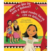 What Can You Do with a Rebozo? / Que Puedes Hacer Con Un Rebozo?, Paperback