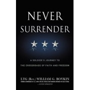 Never Surrender: A Soldier's Journey to the Crossroads of Faith and Freedom, Paperback/Jerry Boykin