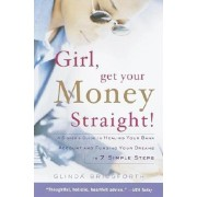 Girl, Get Your Money Straight: A Sister's Guide to Healing Your Bank Account and Funding Your Dreams in 7 Simple Steps, Paperback