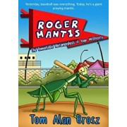 Roger Mantis: The Remarkable Metamorphosis of Roger McGillicutty, Paperback/Tom Alan Brosz