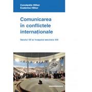 Comunicarea in conflictele internationale. Secolul XX si inceputul secolului XXI/Constantin Hlihor, Ecaterina Hlihor