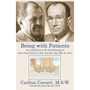 Being with Patients: An Introduction to the Psychotherapy of Harry Stack Sullivan, M.D. and Otto Allen Will, Jr., M.D., Paperback/Carlton Cornett