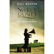 Sweet Land: New and Selected Stories, Paperback/Will Weaver