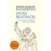 Ochii Beatricei - cu autograf/Horia-Roman Patapievici