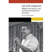 Life of the Indigenous Mind: Vine Deloria Jr. and the Birth of the Red Power Movement, Hardcover/David Martinez