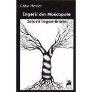 Ingerii din Moscopole. Istorii ingemanate - Catia Maxim